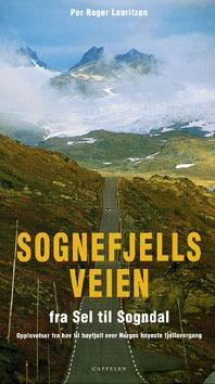 Sognefjellsveien : fra Sel til Sogndal : opplevelser fra hav til høyfjell over Norges høyeste fjellovergang