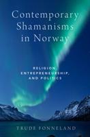 Contemporary shamanisms in Norway : religion, entrepreneurship, and politics