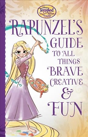 Rapunzel's Guide to All Things Brave, Creative, & Fun