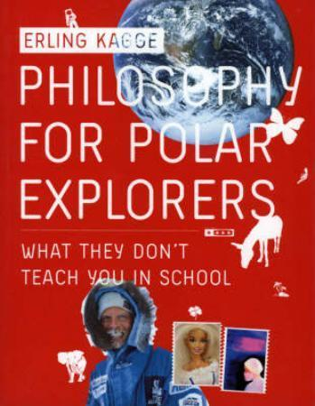 Philosophy for polar explorers : what they don't teach you in school