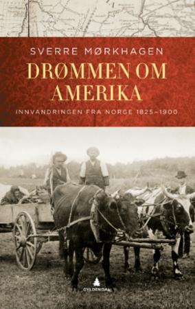 Drømmen om Amerika : innvandringen fra Norge 1825-1900