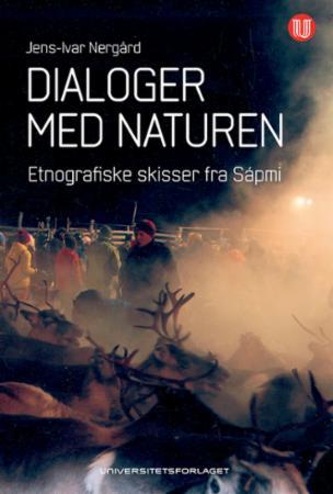 Dialoger med naturen : etnografiske skisser fra Sápmi