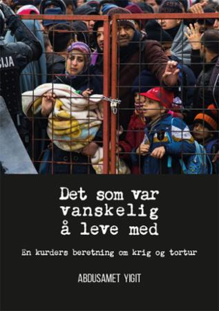 Det som var vanskelig å leve med : en kurders beretning om krig og tortur