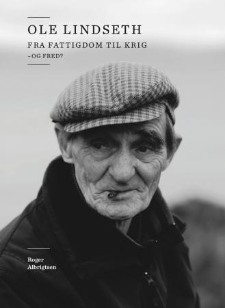 Ole Lindseth : fra fattigdom til krig - og fred?