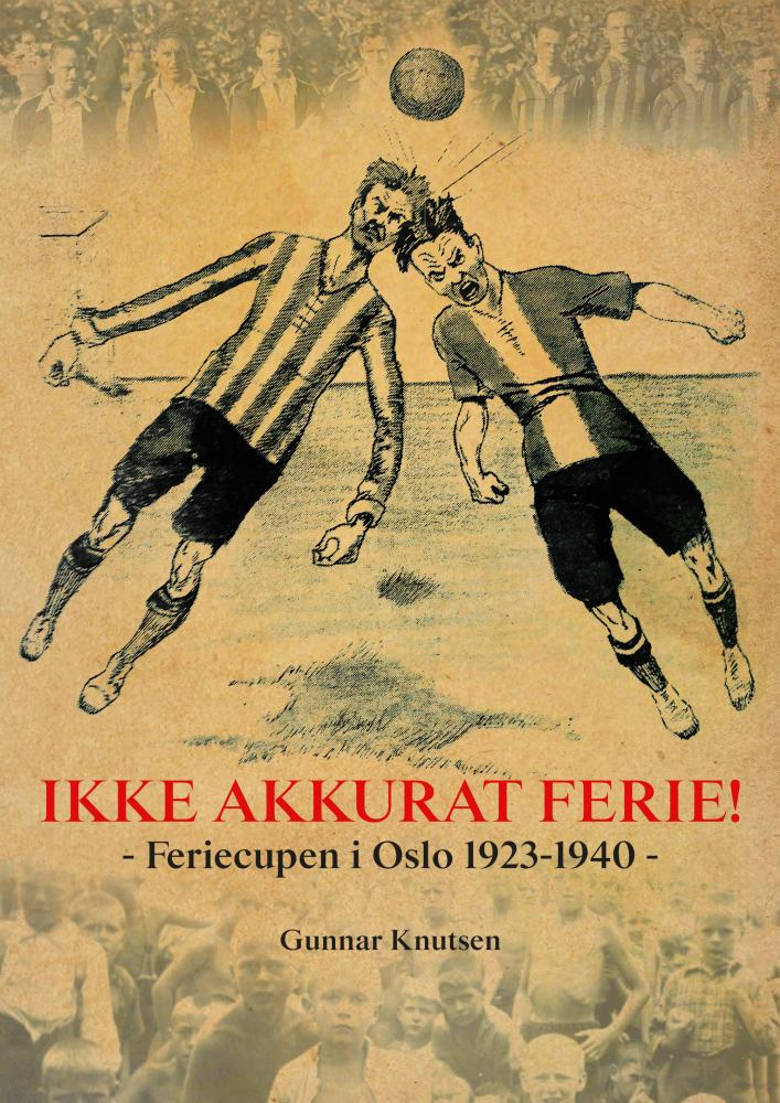 Ikke akkurat ferie! : feriecupen i Oslo 1923-1940