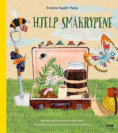 Hjelp småkrypene : lag enkle og morsomme hoteller, hjem, restauranter og masse annet som hjelper småkryp!