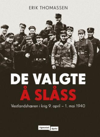De valgte å slåss : Vestlandshæren i krig, 9. april-1. mai 1940