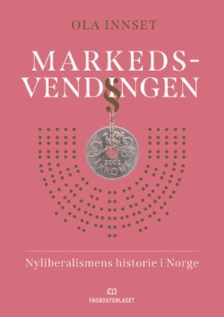 Markedsvendingen : nyliberalismens historie i Norge