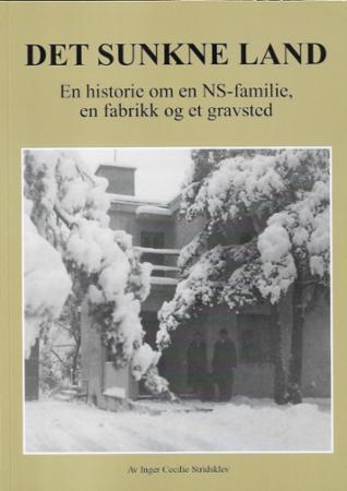 Det sunkne land : en historie om en NS-familie, en fabrikk og et gravsted