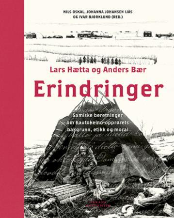 Erindringer : samiske beretninger om Kautokeino-opprørets bakgrunn, etikk og moral