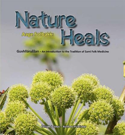 Nature heals : guvhllárussan - an introduction to the tradition of Sami folk medicine