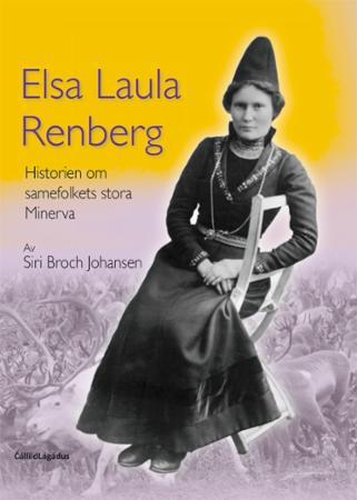 Elsa Laula Renberg : historien om samefolkets stora Minerva