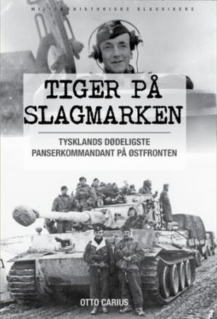 Tiger på slagmarken : Otto Carius og krigen på Østfronten : historien om 2. Schwerer Panzer-Abteilung 502 ved Narva og Dünaburg