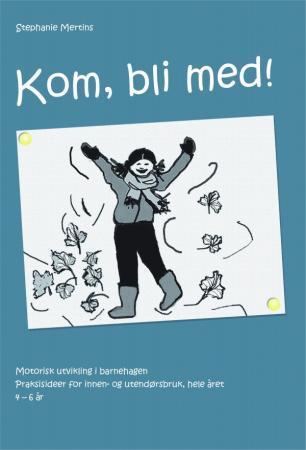 Kom, bli med! : motorisk utvikling i barnehagen : praksisideer for innen- og utendørsbruk, hele året : 4-6 år