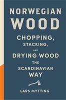Norwegian wood : chopping, stacking ,and drying wood the Scandinavian way