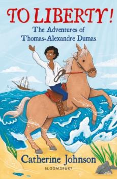 To liberty! : the adventures of Thomas-Alexandre Dumas