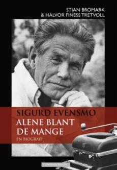 Sigurd Evensmo : alene blant de mange : en biografi