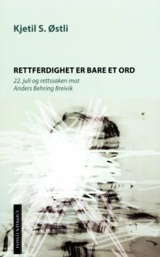 Rettferdighet er bare et ord : 22. juli og rettssaken mot Anders Behring Breivik
