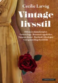 Vintage livsstil : oldemors skjønnhetspleie, farmors hage, bestemors oppskrifter, naturens skatter, bærekraft i klesskapet, god gammeldags bordskikk