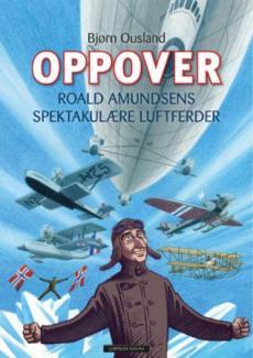 Oppover : Roald Amundsens spektakulære luftferder