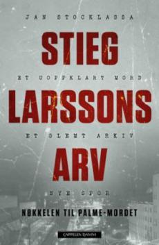 Stieg Larssons arv : nøkkelen til Palme-mordet
