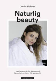 Naturlig beauty : naturlig og bærekraftig skjønnhet med hjemmelagde produkter til kropp og ansikt
