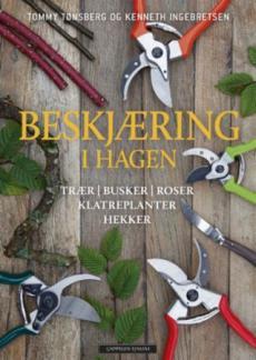 Beskjæring i hagen : trær, busker, roser, klatreplanter, hekker