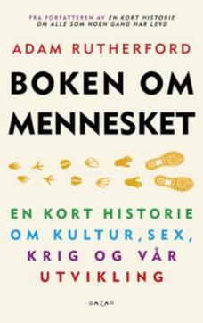 Boken om mennesket : en kort historie om kultur, sex, krig og vår utvikling