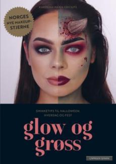 Glow og grøss : sminketips til Halloween, hverdag og fest