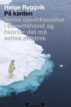 På kanten : norsk oljevirksomhet i Barentshavet og hvorfor det må settes en strek