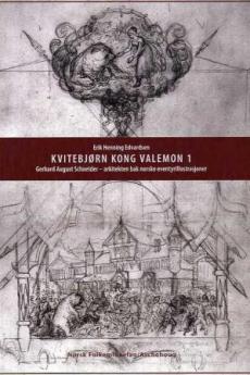Kvitebjørn kong Valemon (1) : Gerhard August Schneider : arkitekten bak norske eventyrillustrasjoner