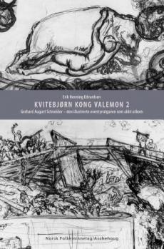 Kvitebjørn kong Valemon (2) : Gerhard August Schneider : den illustrerte eventyrutgaven som aldri utkom