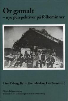 Or gamalt : nye perspektiver på folkeminner : festskrift til Anna-Marie Wiersholm, som takk for 40 års arbeid for og med folkeminnene