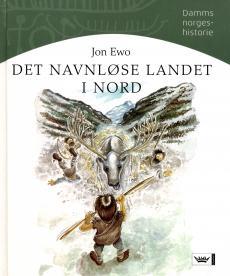 Det navnløse landet i nord : steinalder, bronsealder og jernalder i Norge, cirka 9000 f. Kr. til 793 e.Kr.