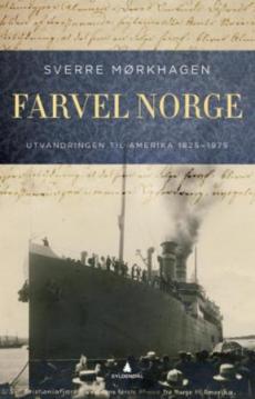 Farvel Norge : utvandringen til Amerika 1825-1975