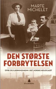 Den største forbrytelsen : oftre og gjerningsmenn i det norske Holocaust