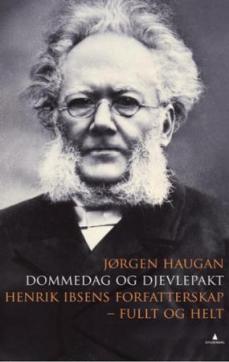 Dommedag og djevlepakt : Henrik Ibsens forfatterskap - fullt og helt