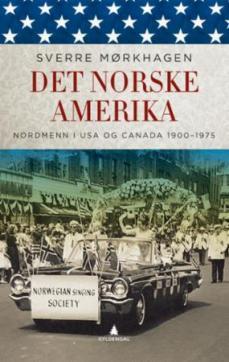 Det norske Amerika : nordmenn i USA og Canada 1900-1975