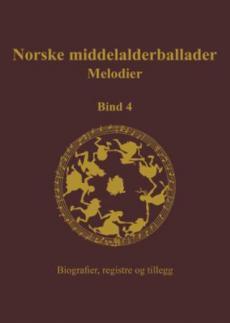 Norske middelalderballader : melodier : skriftlige kilder (bind 4) : biografier, registre og tillegg