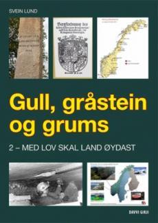 Gull, gråstein og grums : eit kritisk blikk på mineralnæringa i fortid, notid og framtid (2) : Med lov skal land øydast
