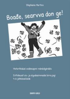 Boađe, searvva don ge! : motorihkalaš ovdáneapmi mánáidgárddis : evttohusat sis- ja olgodoaimmaide birra jagi : 4-6-jahkásaccaide