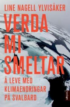Verda mi smeltar : å leve med klimaendringar på Svalbard