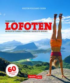 Turguide Lofoten : 60 flotte turer i verdens vakreste øyrike