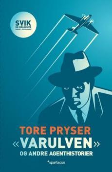 """Varulven"" og andre agenthistorier : svik og gråsoner under 2. verdenskrig"