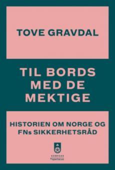 Til bords med de mektige : historien om Norge og FNs sikkerhetsråd
