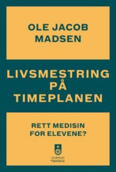 Livsmestring på timeplanen : rett medisin for elevene?