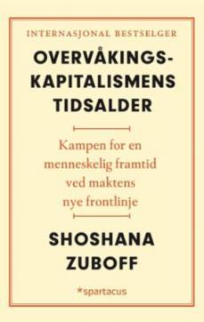 Overvåkingskapitalismens tidsalder : kampen for en menneskelig framtid ved maktens nye frontlinje