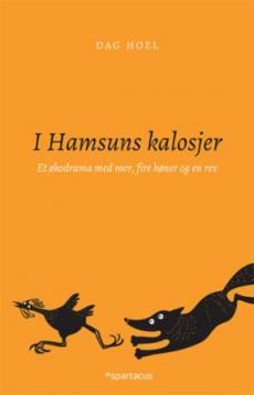 I Hamsuns kalosjer : et økodrama med mor, fire høner og en rev