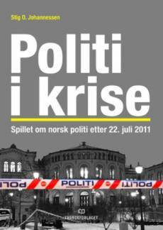 Politi i krise : spillet om norsk politi etter 22. juli 2011