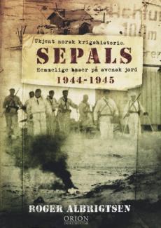 Sepals : hemmelig baser på svensk jord 1944 -1945